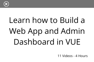 Learn how to build a web app and admin dashboard in VUE